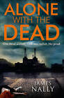 Alone with the Dead: A PC Donal Lynch Thriller by James Nally (Paperback, 2015)