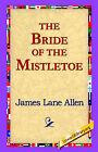 The Bride of the Mistletoe by James Lane Allen (Hardback, 2006)