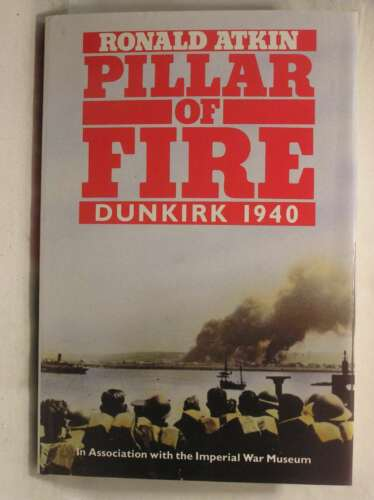 1 of 1 - Pillar of Fire: Dunkirk, 1940, Atkins, Ronald, Very Good Book