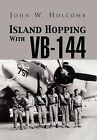 Island Hopping with VB-144 by John W Holcomb (Hardback, 2012)