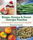 Beans, Greens & Sweet Georgia Peaches: The Southern Way of Cooking Fruits and Vegetables by Damon Fowler (Paperback, 2014)