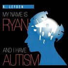 My Name Is Ryan and I Have Autism 9781463424138 by Rachel Leyden Book