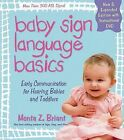 Baby Sign Language Basics: Early Communication for Hearing Babies and Toddlers by Monta Z Briant (Mixed media product, 2009)