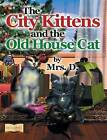 The City Kittens and the Old House Cat by Mrs D (Hardback, 2013)