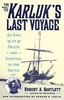 The Karluk's Last Voyage: An Epic of Death and Survival in the Arctic by Capt. Robert Allen Bartlett (Paperback, 2014)