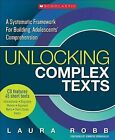 Unlocking Complex Texts: A Systematic Framework for Building Adolescents' Comprehension by Laura Robb (Paperback / softback, 2013)