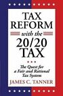 Tax Reform with the 20/20 Tax: The Quest for a Fair and Rational Tax System by James C Tanner (Paperback / softback, 2015)