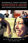 Handbook for Christ-Centered Substance Abuse and Addiction Counselors by Ph D Mdaac Mras Michael Belzman, Michael Ph D Mdaac Mras Belzman (Paperback / softback, 2010)