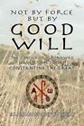 Not by Force but by Good Will by Hannah Bonsey Suthers 9781425706326