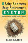 Baby Boomers Easy Retirement System: Determinine How Much You Need to Retire by David A Skill Crpc (Paperback / softback, 2011)