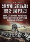 Strafvollzugslager der SS und Polizei: Himmler's Wartime Institutions for the Detention of Waffen-SS and Polizei Criminals by Stuart B. T. Emmett (Hardback, 2016)