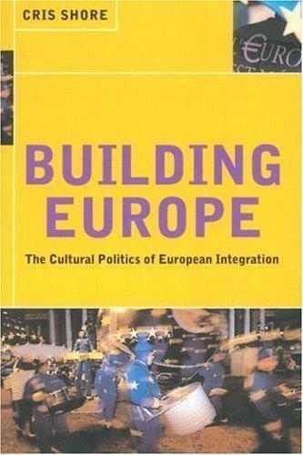 Building Europe : Cultural Politics of European Integration by Shore, Chris
