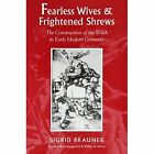 Fearless Wives and Frightened Shrews: The Construction of the Witch in Early Modern Germany by Sigrid Brauner (Paperback, 2001)