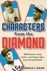Characters from the Diamond: Wild Events, Crazy Antics, and Unique Tales from Early Baseball by Ronald T. Waldo (Hardback, 2016)