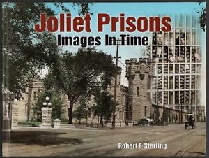 Robert E. Sterling: Joliet Prisons - Images in Time (Photography)