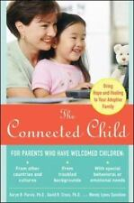The Connected Child : Bring Hope and Healing to Your Adoptive Family by Karyn B. Purvis, David R. Cross and Wendy Lyons Sunshine (2007, Paperback)