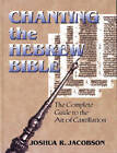 Chanting the Hebrew Bible: The Complete Guide to the Art of Cantillation by Joshua R. Jacobson (Hardback, 2002)