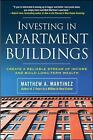 Investing in Apartment Buildings: Create a Reliable Stream of Income and Build Long-Term Wealth by Matthew A. Martinez (Hardback, 2008)