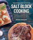 The Complete Book of Salt Block Cooking: Cook Everything You Love with a Himalayan Salt Block by Ryan Childs (Paperback / softback, 2016)