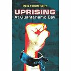 Uprising at Guantanamo Bay Book Tracy Howard Curry PB 0595365701 Ing
