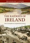 Bradshaw's Guide: The Railways of Ireland by John Chrsitopher, Campbell McCutcheon (Paperback, 2015)