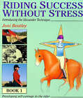 Riding Success Without Stress: Book 1: Developing Self-Carriage in the Rider by Joni Bentley (Hardback, 1999)