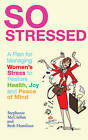 So Stressed: A Plan for Managing Women's Stress to Restore Health, Joy and Peace of Mind by Stephanie McClellan, Beth Hamilton (Paperback, 2010)