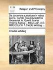 de Doctorum Auctoritate in Rebus Sacris. Concio Coram Academia Oxoniensi, in de B. Mari] Virginis, Habita ... Idibus Jan. A.D. MDCCXLVIII. a Carolo Whiting, ... by Charles Whiting (Paperback / softback, 2010)