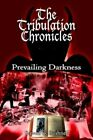 VG The Tribulation Chronicles Prevailing Darkness by Steven Bushnell