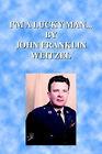 I'm A Lucky Man... by John Franklin Weitzel (Paperback, 2005)