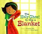The Holy Ghost Is Like a Blanket by Annalisa Hall (Hardback, 2013)