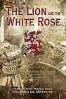 The Lion and the White Rose by Richard De Methley (Paperback, 2012)