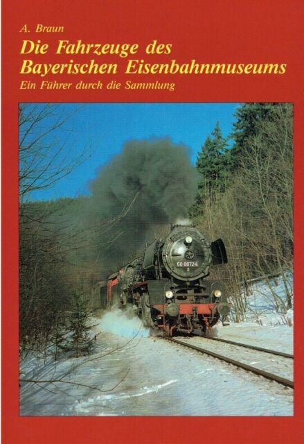 Braun, Andreas: Die Fahrzeuge des Bayerischen Eisenbahnmuseums. Ein Führer durc