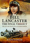 Bill Lancaster- The Final Verdict: The Life and Death of an Aviation Pioneer by Ralph Barker (Hardback, 2015)