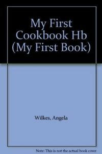 Good-MY-FIRST-COOK-BOOK-Wilkes-Angela-Book
