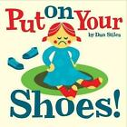 Put on Your Shoes! by Daniel Stiles (Hardback, 2013)