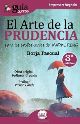 Gu Aburros El Arte De La Prudencia Para Los Profesionales Del Marketing 9788494877650 Ebay