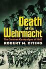 Death of the Wehrmacht: The German Campaigns of 1942 by Robert M. Citino (Paperback, 2007)