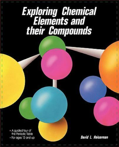 Exploring Chemical Elements and Their Compounds by David L. Heiserman (1991,...