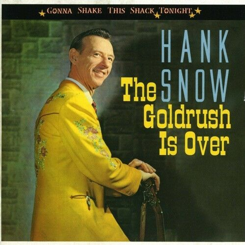 Hank Snow - Goldrush Is Over-Gonna Shake This Shack Tonight [New CD]