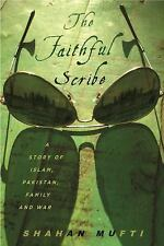 The Faithful Scribe: A Story of Islam, Pakistan, Family, and War - LikeNew - Muf