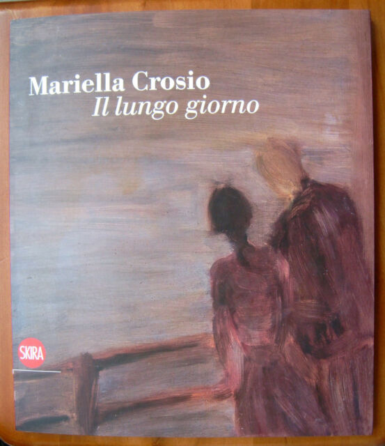 MARIELLA CROSIO il lungo giorno, M. Corgnati -  ediz. Skira 2012