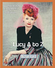 Lucy A to Z: The Lucille Ball Encyclopedia by Michael Karol (Paperback / softback, 2004)