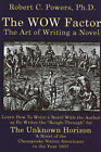 WOW Factor: The Art of Writing a Novel by Robert C. Powers (Hardback, 2006)