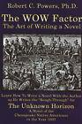 WOW Factor: The Art of Writing a Novel by Robert C. Powers (Hardback, 2006)