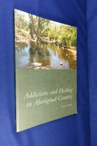 ADDICTIONS AND HEALING IN ABORIGINAL COUNTRY Gregory Phillips BOOK