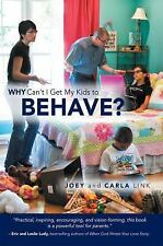Why Can't I Get My Kids to Behave? by Joey Link and Carla Link (2013, Paperback)