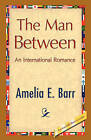The Man Between by Amelia E Barr (Paperback / softback, 2008)