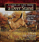 A Look at Life from a Deer Stand Gift Edition: Hunting for the Meaning of Life by Steve Chapman (Hardback, 2005)