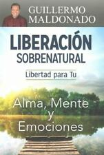 Span-Supernatural Deliverance: Freedom for Your Soul Mind and Emotions by Guillerm Maldonado (2016, Paperback)